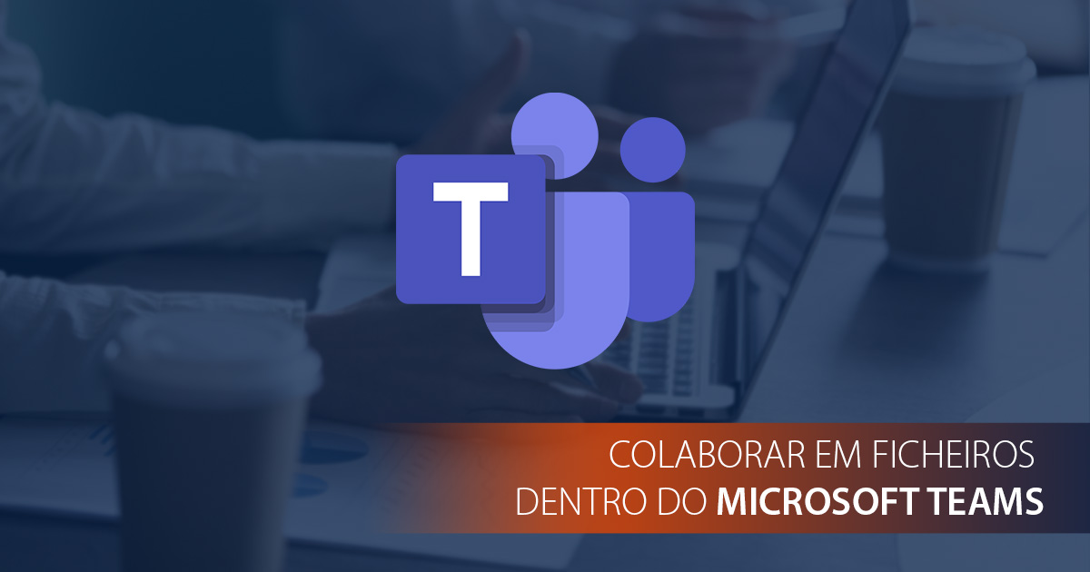 How-To:  Colaborar em ficheiros dentro do Microsoft Teams