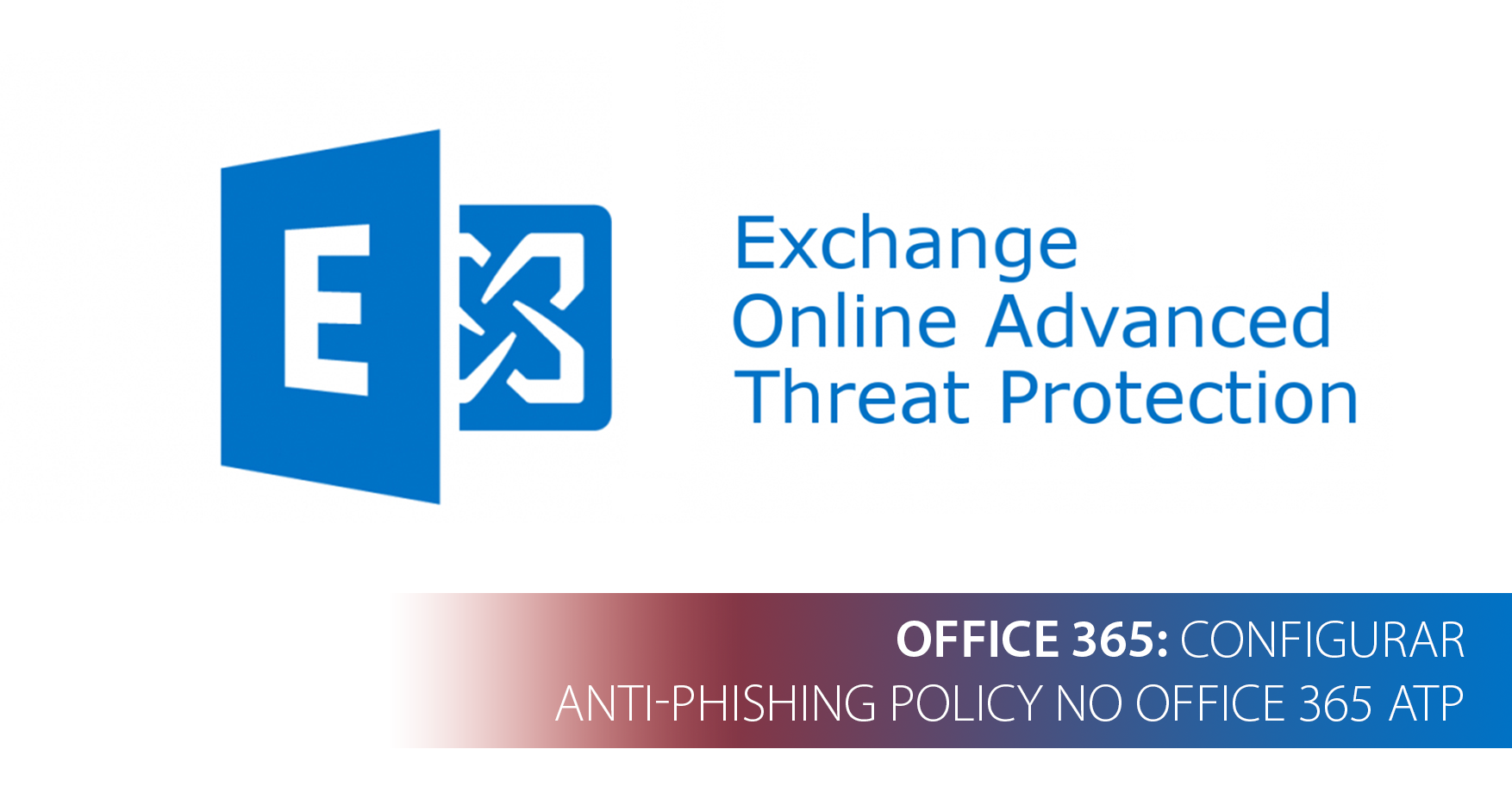 How To: Configurar Anti-Phishing Policy no Office 365 ATP