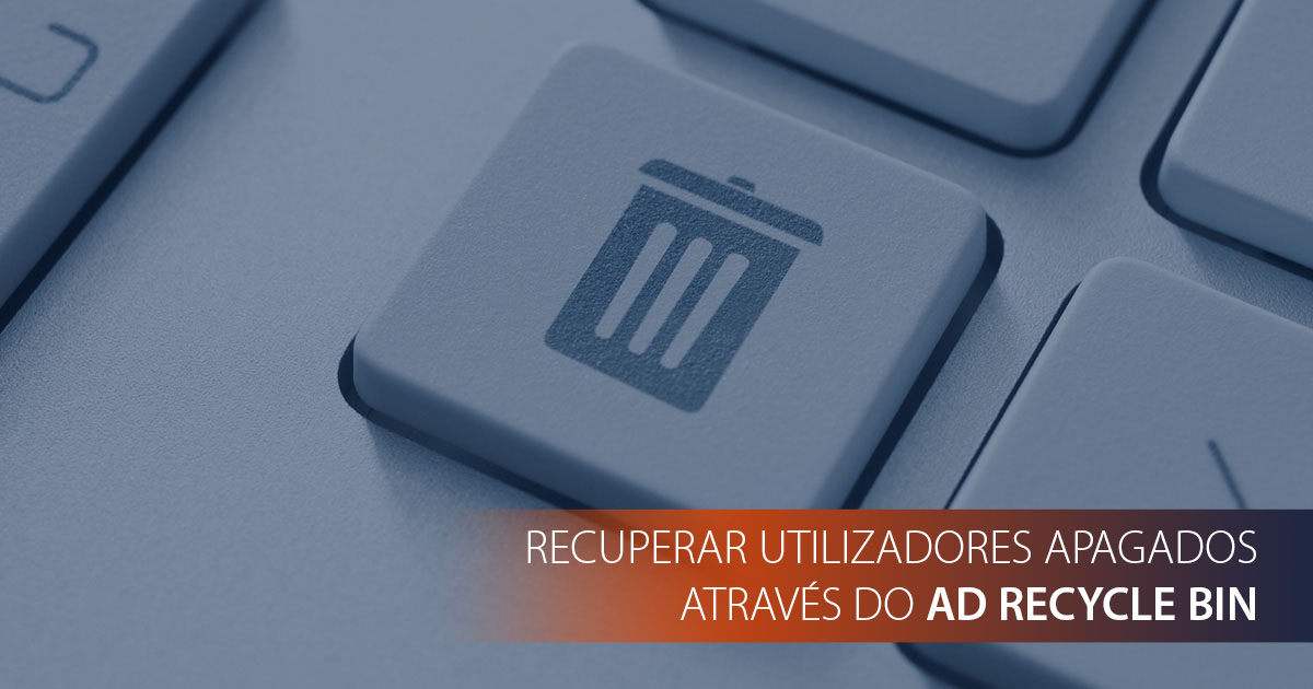 How to: Recuperar utilizadores apagados através do AD Recycle bin